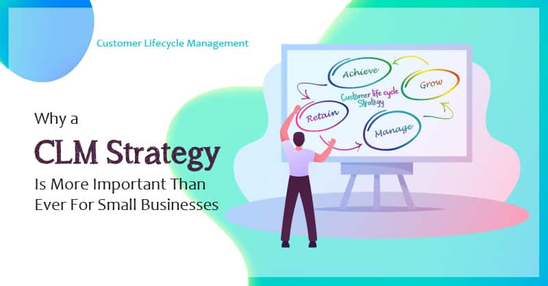 Why a CLM Strategy Is More Important Than Ever For Small Businesses