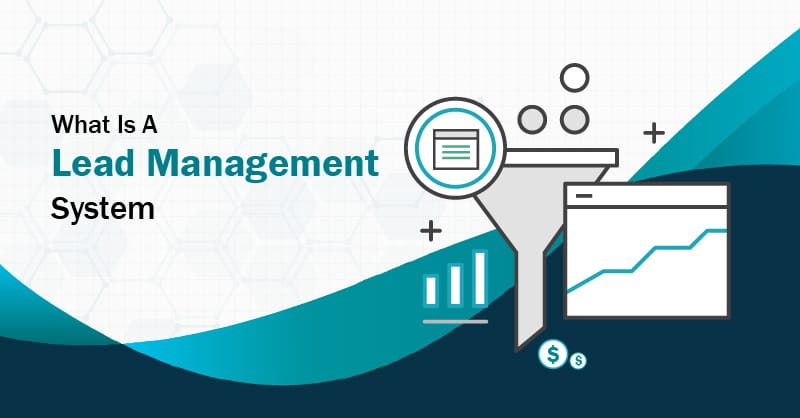 What Is A Lead Management System?